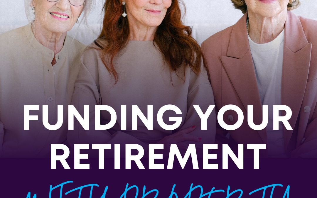 FUNDING YOUR RETIREMENT WITH PROPERTY